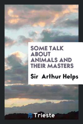 Some Talk about Animals and Their Masters - Helps, Sir