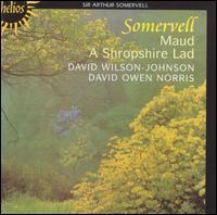 Somervell: Maud; A Shropshire Lad - David Owen Norris (piano); David Wilson-Johnson (baritone)