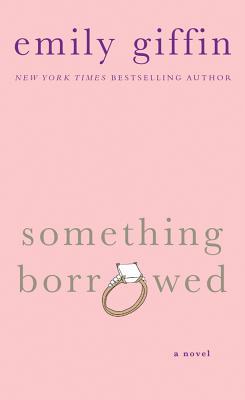 Something Borrowed - Giffin, Emily