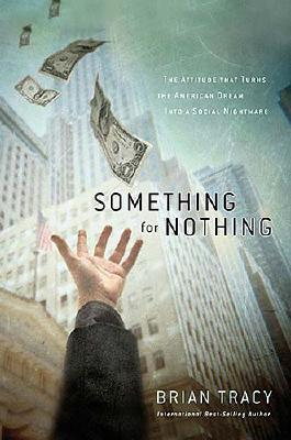 Something for Nothing: The All-Consuming Desire That Turns the American Dream Into a Social Nightmare - Tracy, Brian