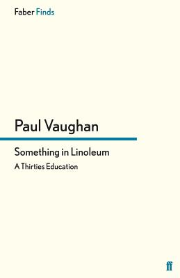 Something in Linoleum: A Thirties Education - Vaughan, Paul