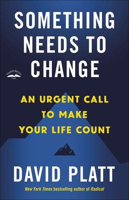 Something Needs to Change: An Urgent Call to Make Your Life Count - Platt, David