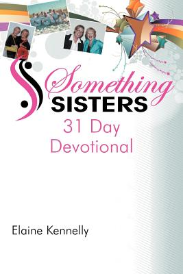 Something Sisters: 31 Day Devotional - Kennelly, Elaine