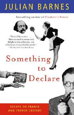 Something to Declare: Essays on France and French Culture - Barnes, Julian