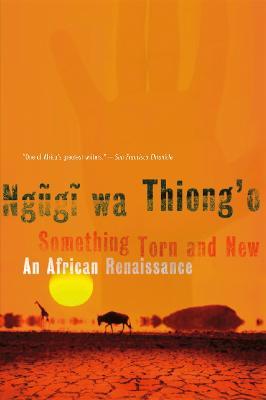 Something Torn and New: An African Renaissance - Wa Thiong'o, Ngugi