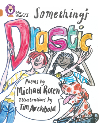 Something's Drastic: Band 12/Copper - Rosen, Michael, and Collins Big Cat (Prepared for publication by)