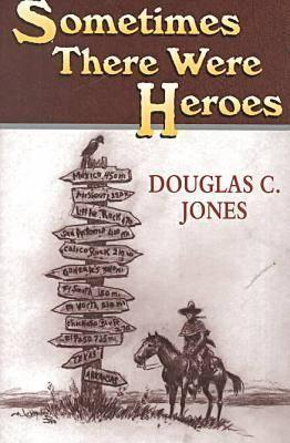 Sometimes There Were Heros - Jones, Douglas C