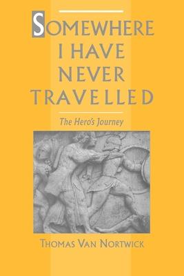 Somewhere I Have Never Travelled: The Hero's Journey - Van Nortwick, Thomas
