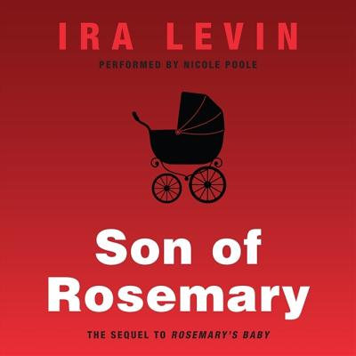 Son of Rosemary: The Sequel to Rosemary's Baby - Levin, Ira, and Poole, Nicole (Read by)
