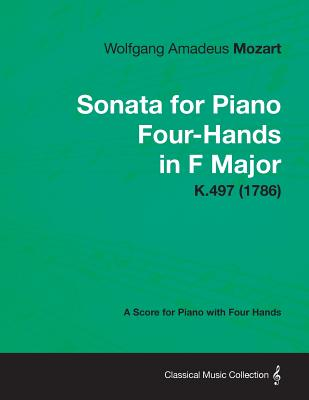 Sonata for Piano Four-Hands in F Major - A Score for Piano with Four Hands K.497 (1786) - Mozart, Wolfgang Amadeus