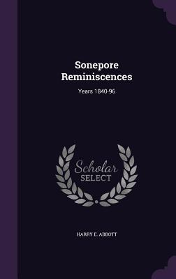 Sonepore Reminiscences: Years 1840-96 - Abbott, Harry E