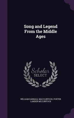 Song and Legend from the Middle Ages - MacClintock, William Darnall, and McClintock, Porter Lander