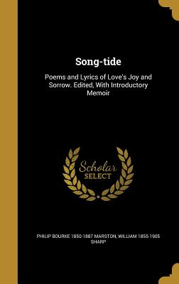Song-Tide: Poems and Lyrics of Love's Joy and Sorrow. Edited, with Introductory Memoir - Marston, Philip Bourke 1850-1887, and Sharp, William 1855-1905