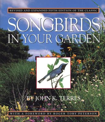 Songbirds in Your Garden - Terres, John K, and Peterson, Roger Tory (Introduction by)