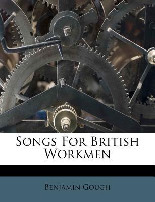 Songs for British Workmen - Gough, Benjamin
