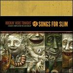 Songs for Slim: Rockin' Here Tonight ? A Benefit Compilation for Slim Dunlap