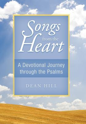 Songs from the Heart: A Devotional Journey Through the Psalms - Hill, Dean