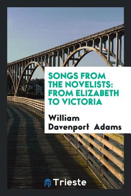 Songs from the Novelists: From Elizabeth to Victoria - Adams, William Davenport