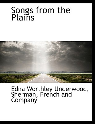 Songs from the Plains - Underwood, Edna Worthley, and Sherman, French & Company (Creator)