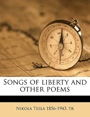 Songs of Liberty and Other Poems - Tesla, Nikola