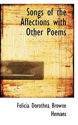 Songs of the Affections with Other Poems - Hemans, Felicia Dorothea Browne