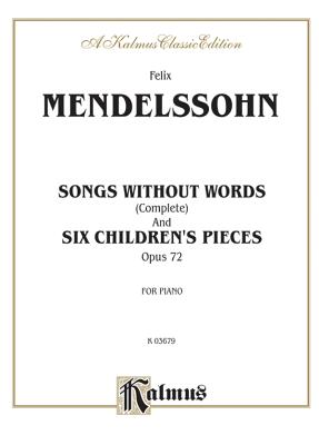 Songs Without Words (Complete) and Six Children's Pieces, Op. 72 - Mendelssohn, Felix (Composer)