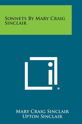 Sonnets by Mary Craig Sinclair - Sinclair, Mary Craig, and Sinclair, Upton (Foreword by)