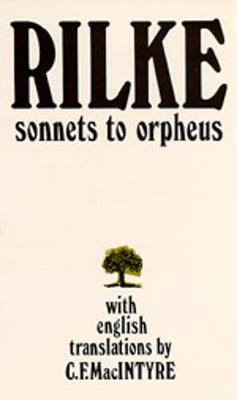 Sonnets to Orpheus, Bilingual Edition - Rilke, Rainer Maria, and Macintyre, C F (Translated by)