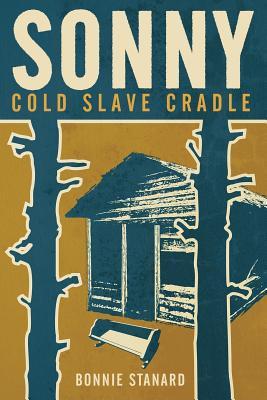 Sonny, Cold Slave Cradle - Stanard, Bonnie