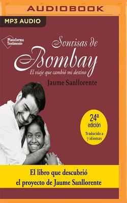 Sonrisas de Bombay: El Viaje Que Cambio Mi Destino - Sanllorente, Jaume