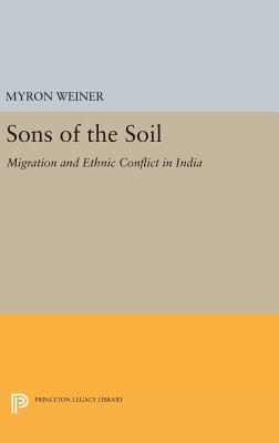 Sons of the Soil: Migration and Ethnic Conflict in India - Weiner, Myron