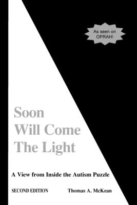 Soon Will Come the Light: A View from Inside the Autism Puzzle - McKean, Thomas A, and Gilpin, R Wayne (Editor)
