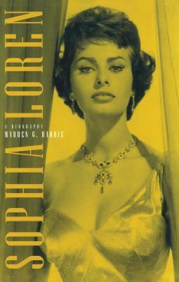 Sophia Loren: A Biography - Harris, Warren G
