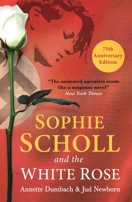 Sophie Scholl and the White Rose - Dumbach, Annette, and Newborn, Jud