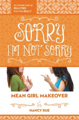 Sorry I'm Not Sorry: An Honest Look at Bullying from the Bully - Rue, Nancy N