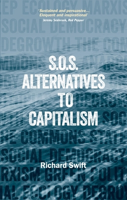 SOS Alternatives to Capitalism - Swift, Richard