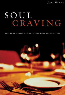 Soul Craving: An Invitation to the Feast That Satisfies - Warne, Joel