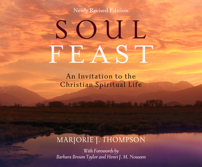 Soul Feast: An Invitation to the Christian Spiritual Life - J Thompson, Marjorie, and Reagan, Regina (Narrator)