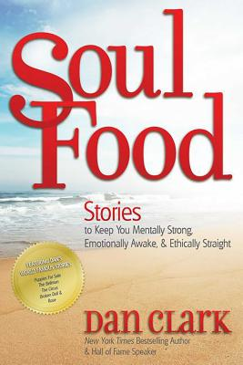 Soul Food: Stories to Keep You Mentally Strong, Emotionally Awake & Ethically Straight - Clark, Dan