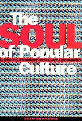 Soul of Popular Culture: Looking at Contemporary Heroes, Myths, and Monsters - Kittelson, Mary (Editor)