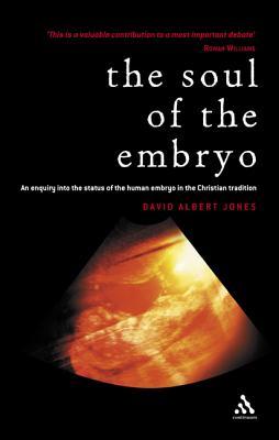 Soul of the Embryo: Christianity and the Human Embryo - Jones, David Albert