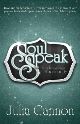 Soul Speak: The Language of Your Body - Cannon, Julia