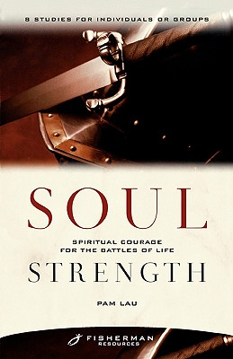 Soul Strength: Spiritual Courage for the Battles of Life - Lau, Pam