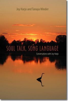 Soul Talk, Song Language: Conversations with Joy Harjo - Harjo, Joy, and Winder, Tanaya, and Coltelli, Laura