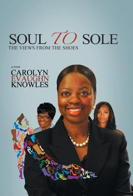 Soul to Sole: The Views from the Shoes - Knowles, Carolyn Evaughn