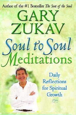 Soul to Soul Meditations: Daily Reflections for Spiritual Growth - Zukav, Gary