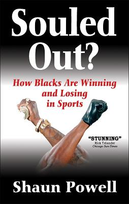 Souled Out? How Blacks Are Winning and Losing in Sports - Powell, Shaun