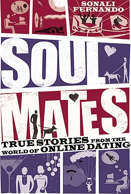 Soulmates: True Stories from the World of Online Dating - Fernando, Sonali