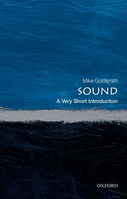 Sound: A Very Short Introduction - Goldsmith, Mike, Dr.