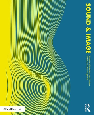 Sound and Image: Aesthetics and Practices - Knight-Hill, Andrew (Editor)
